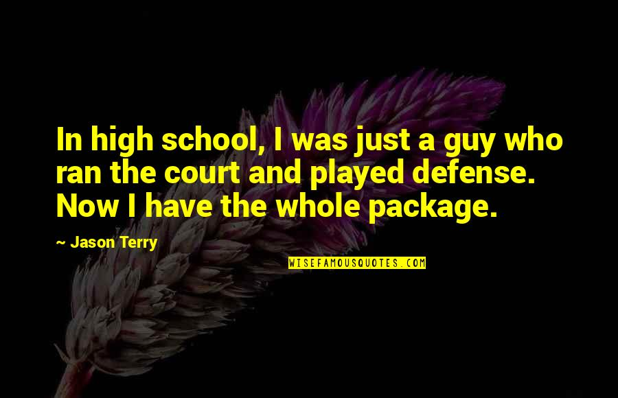 I'm The Whole Package Quotes By Jason Terry: In high school, I was just a guy