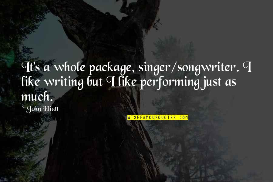 I'm The Whole Package Quotes By John Hiatt: It's a whole package, singer/songwriter. I like writing
