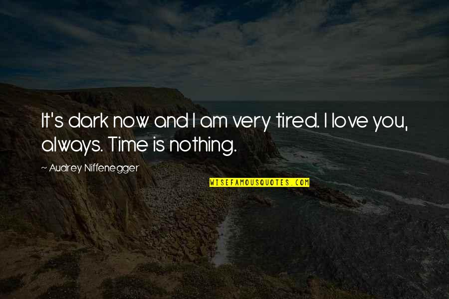 I'm Tired Now Quotes By Audrey Niffenegger: It's dark now and I am very tired.