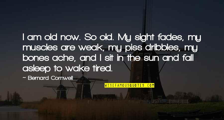 I'm Tired Now Quotes By Bernard Cornwell: I am old now. So old. My sight