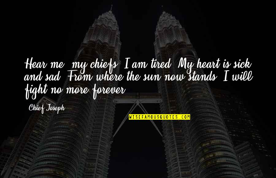 I'm Tired Now Quotes By Chief Joseph: Hear me, my chiefs! I am tired. My