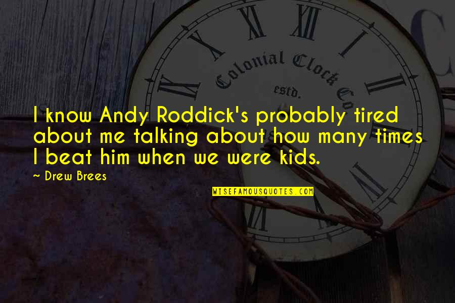 I'm Tired Now Quotes By Drew Brees: I know Andy Roddick's probably tired about me
