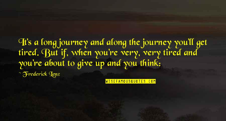 I'm Tired Now Quotes By Frederick Lenz: It's a long journey and along the journey