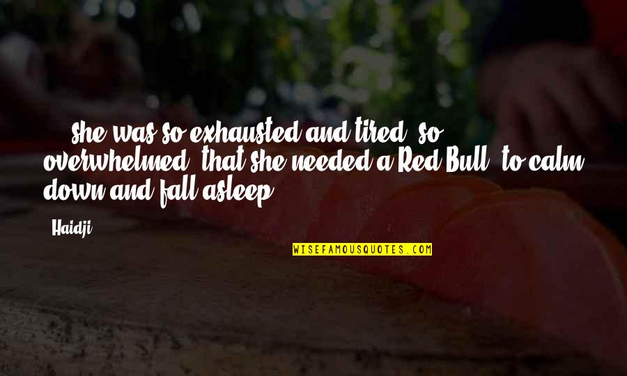 I'm Tired Now Quotes By Haidji: ... she was so exhausted and tired, so