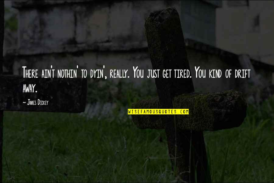 I'm Tired Now Quotes By James Dickey: There ain't nothin' to dyin', really. You just