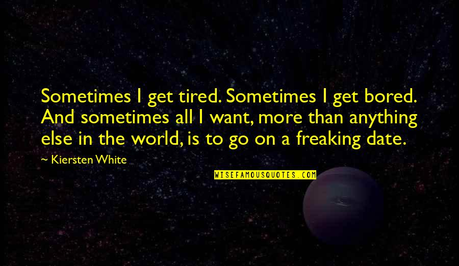 I'm Tired Now Quotes By Kiersten White: Sometimes I get tired. Sometimes I get bored.