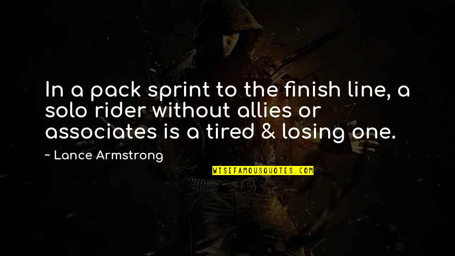 I'm Tired Now Quotes By Lance Armstrong: In a pack sprint to the finish line,