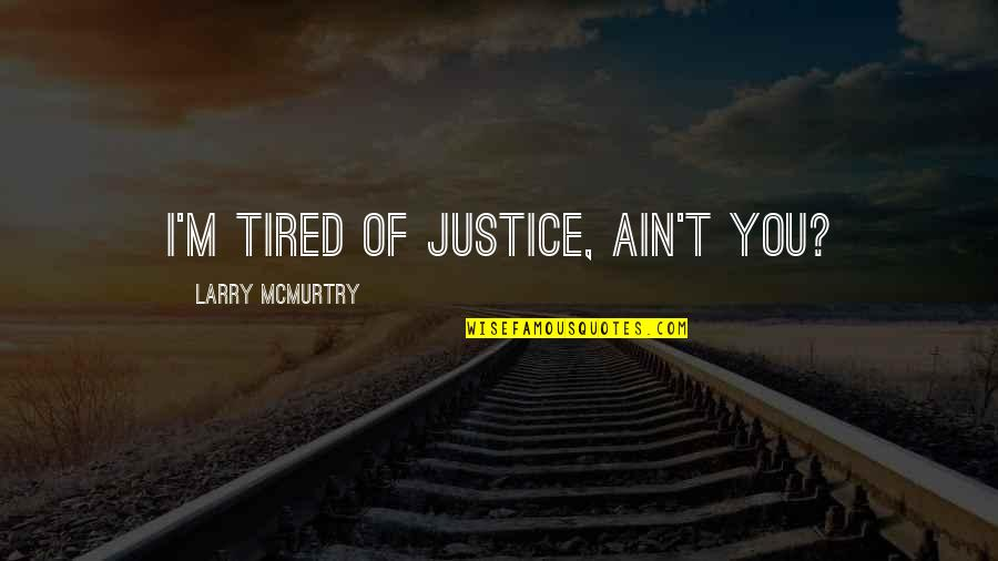 I'm Tired Now Quotes By Larry McMurtry: I'm tired of justice, ain't you?