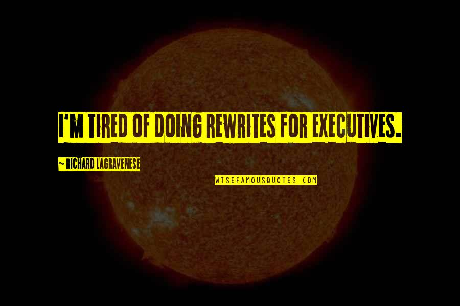 I'm Tired Now Quotes By Richard LaGravenese: I'm tired of doing rewrites for executives.