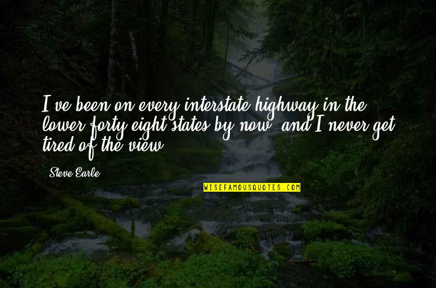 I'm Tired Now Quotes By Steve Earle: I've been on every interstate highway in the
