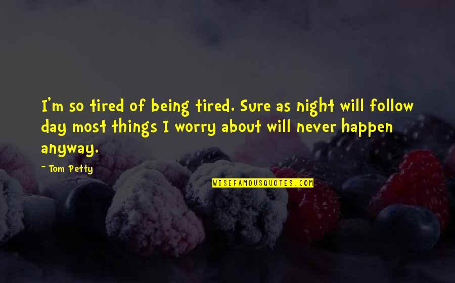 I'm Tired Now Quotes By Tom Petty: I'm so tired of being tired. Sure as