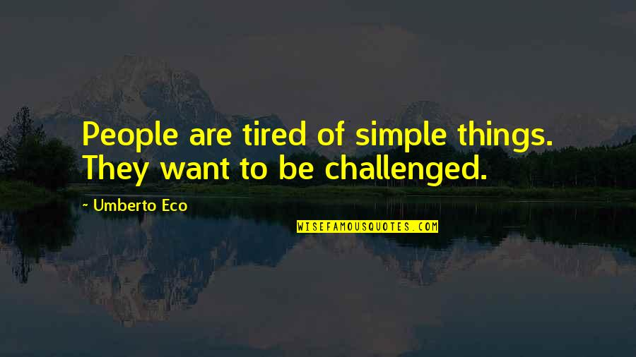 I'm Tired Now Quotes By Umberto Eco: People are tired of simple things. They want