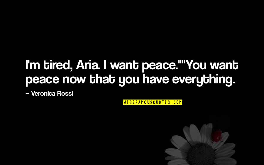 """I'm Tired Now Quotes By Veronica Rossi: I'm tired, Aria. I want peace.""""""""You want peace"""