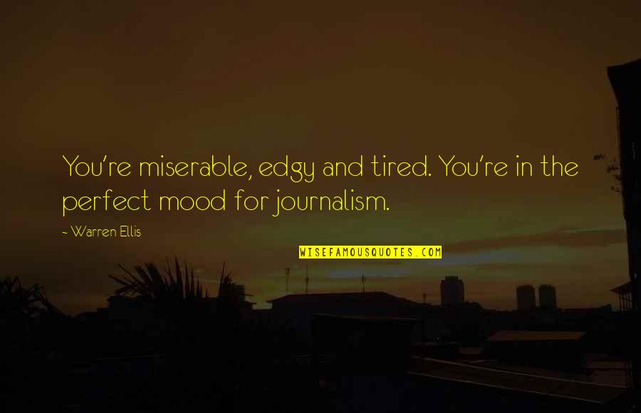 I'm Tired Now Quotes By Warren Ellis: You're miserable, edgy and tired. You're in the