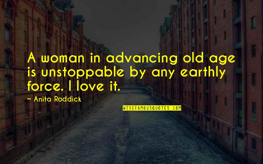 I'm Unstoppable Quotes By Anita Roddick: A woman in advancing old age is unstoppable
