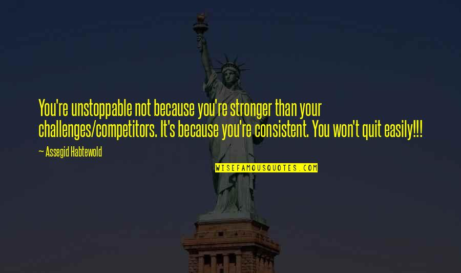 I'm Unstoppable Quotes By Assegid Habtewold: You're unstoppable not because you're stronger than your