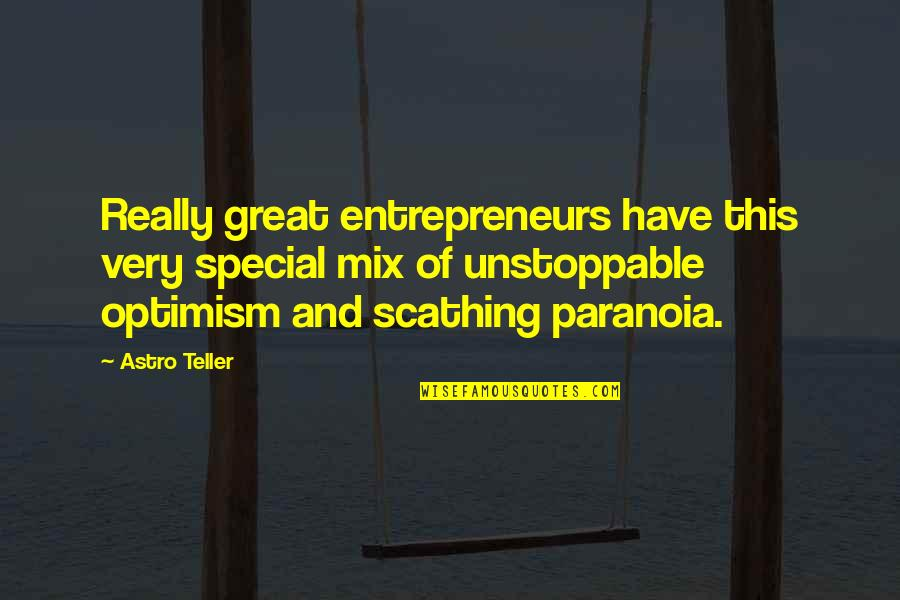 I'm Unstoppable Quotes By Astro Teller: Really great entrepreneurs have this very special mix