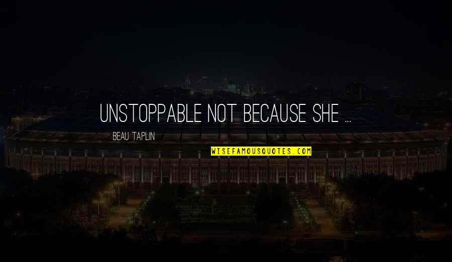 I'm Unstoppable Quotes By Beau Taplin: Unstoppable not because she ...