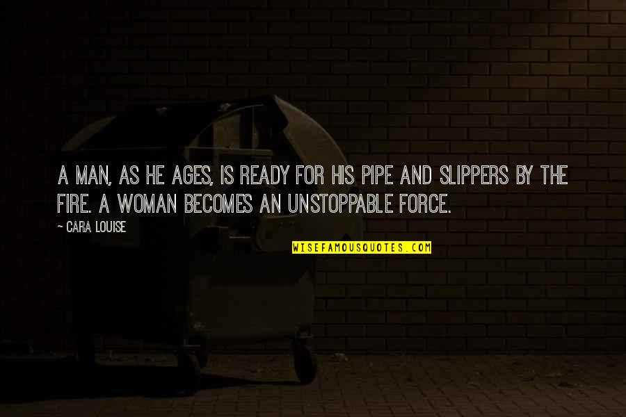 I'm Unstoppable Quotes By Cara Louise: A man, as he ages, is ready for