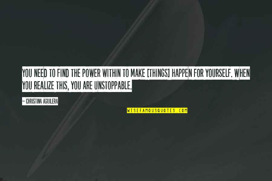 I'm Unstoppable Quotes By Christina Aguilera: You need to find the power within to