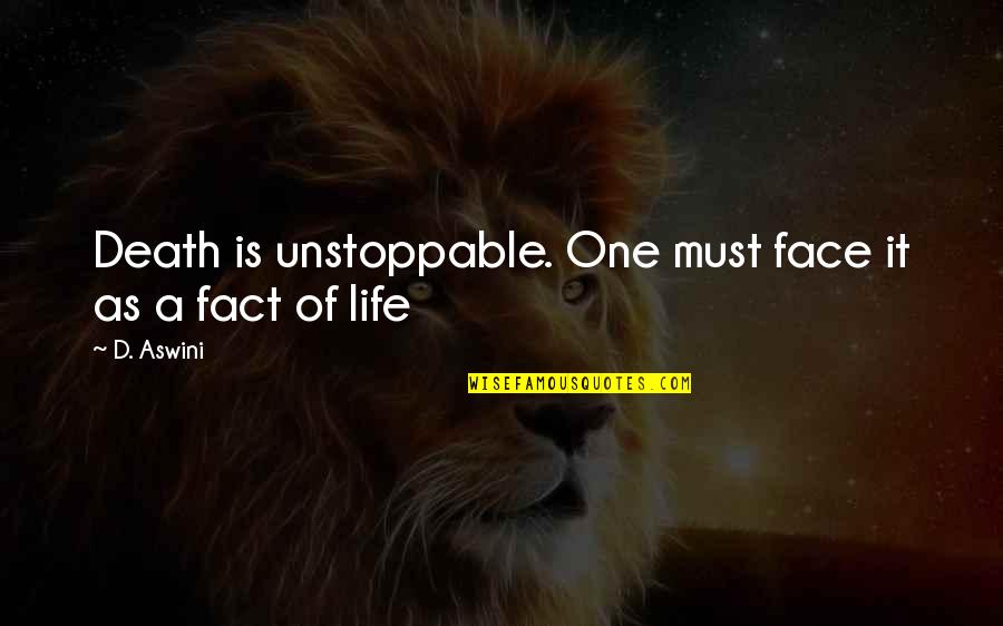 I'm Unstoppable Quotes By D. Aswini: Death is unstoppable. One must face it as