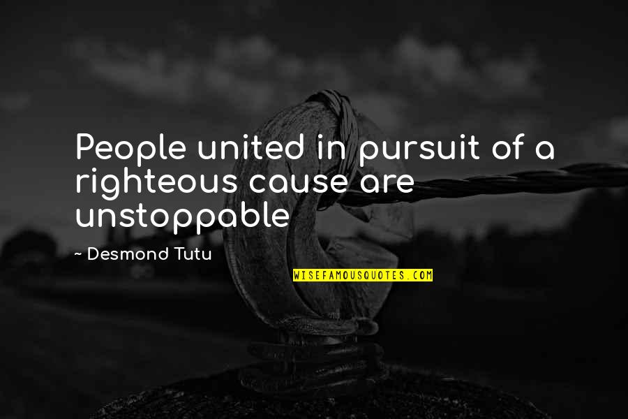 I'm Unstoppable Quotes By Desmond Tutu: People united in pursuit of a righteous cause