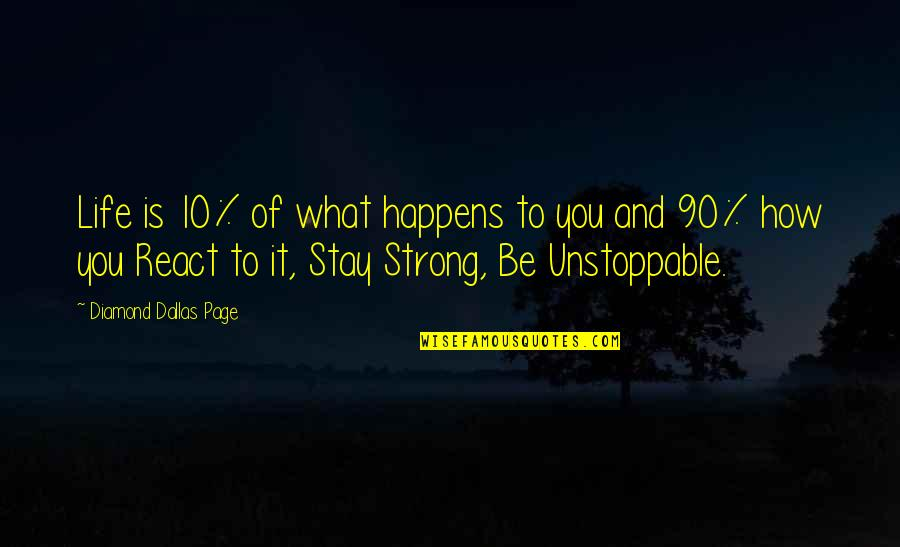 I'm Unstoppable Quotes By Diamond Dallas Page: Life is 10% of what happens to you