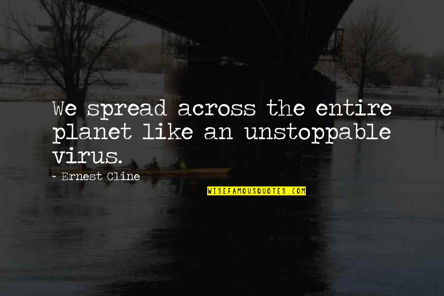 I'm Unstoppable Quotes By Ernest Cline: We spread across the entire planet like an