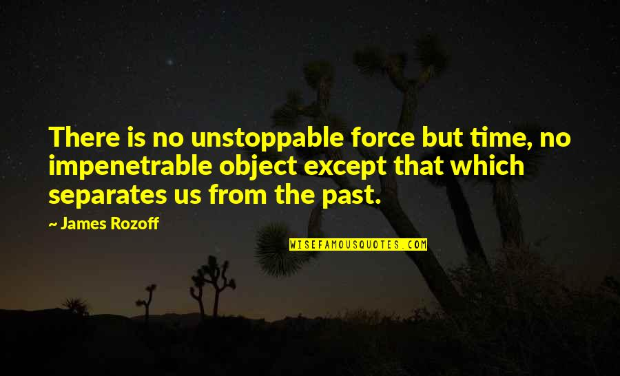 I'm Unstoppable Quotes By James Rozoff: There is no unstoppable force but time, no