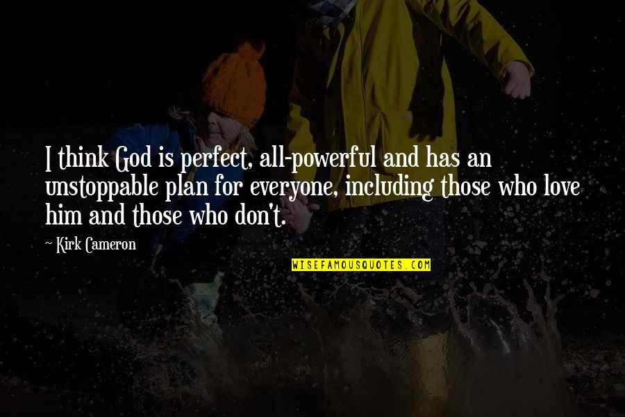 I'm Unstoppable Quotes By Kirk Cameron: I think God is perfect, all-powerful and has