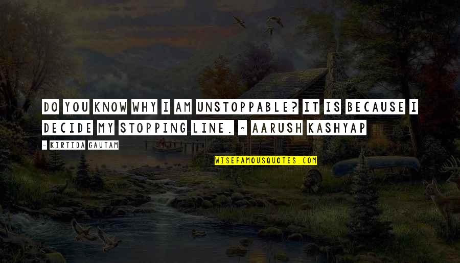 I'm Unstoppable Quotes By Kirtida Gautam: Do you know why I am unstoppable? It