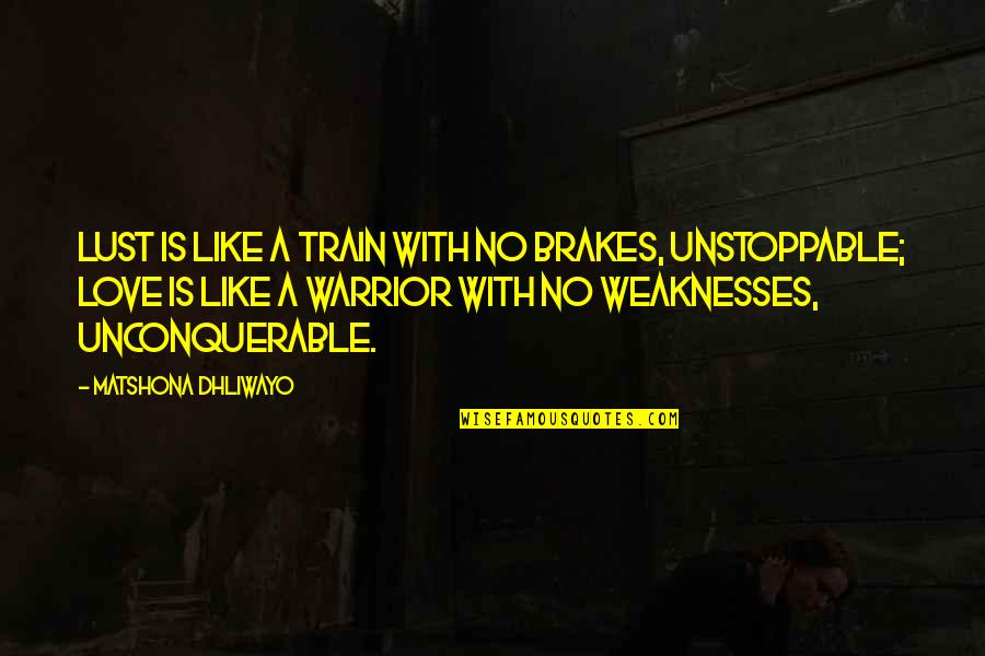 I'm Unstoppable Quotes By Matshona Dhliwayo: Lust is like a train with no brakes,