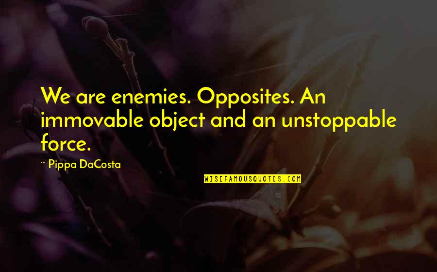 I'm Unstoppable Quotes By Pippa DaCosta: We are enemies. Opposites. An immovable object and