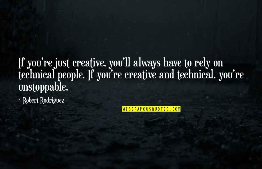 I'm Unstoppable Quotes By Robert Rodriguez: If you're just creative, you'll always have to