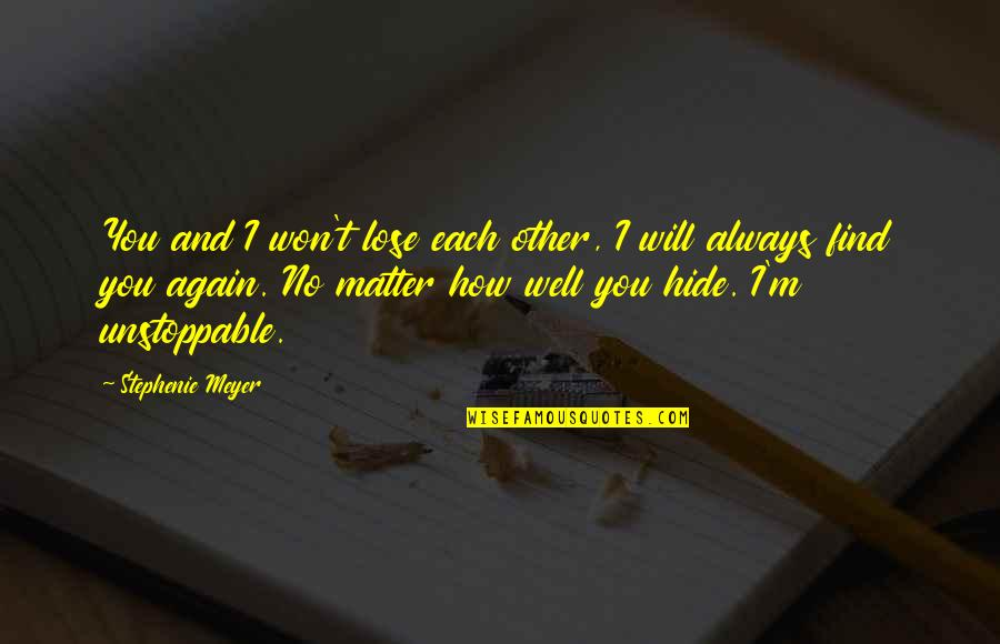 I'm Unstoppable Quotes By Stephenie Meyer: You and I won't lose each other, I