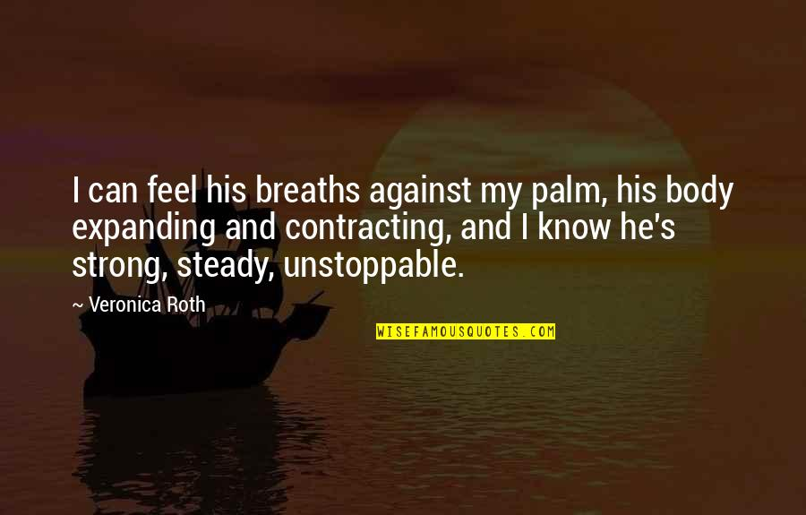 I'm Unstoppable Quotes By Veronica Roth: I can feel his breaths against my palm,