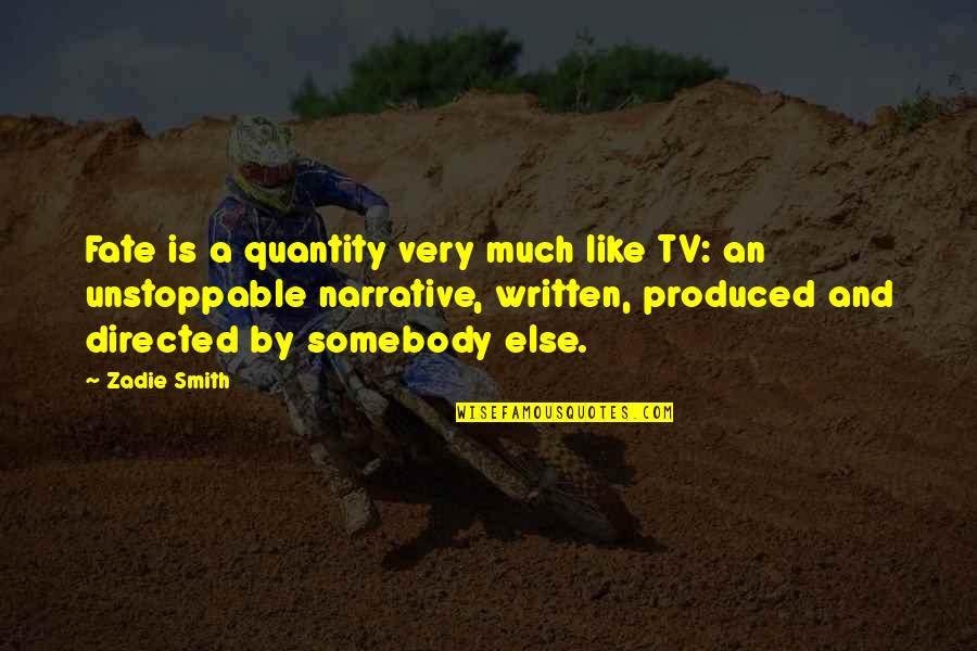 I'm Unstoppable Quotes By Zadie Smith: Fate is a quantity very much like TV: