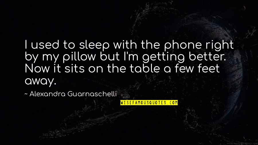 I'm Used To It Quotes By Alexandra Guarnaschelli: I used to sleep with the phone right