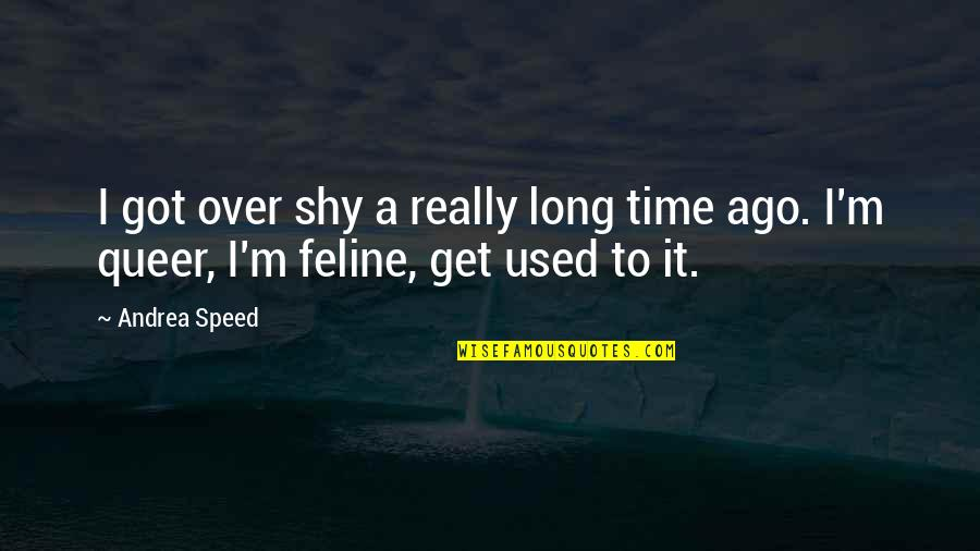 I'm Used To It Quotes By Andrea Speed: I got over shy a really long time