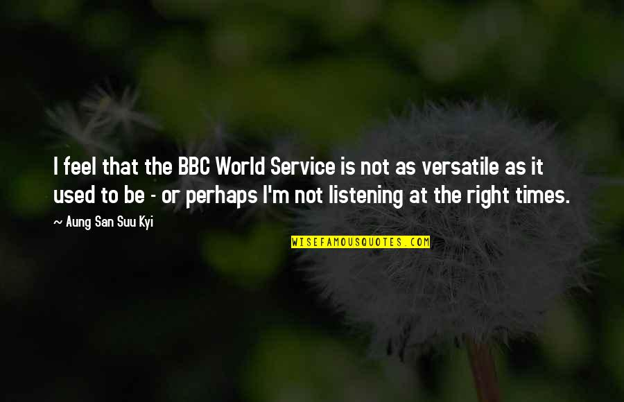 I'm Used To It Quotes By Aung San Suu Kyi: I feel that the BBC World Service is