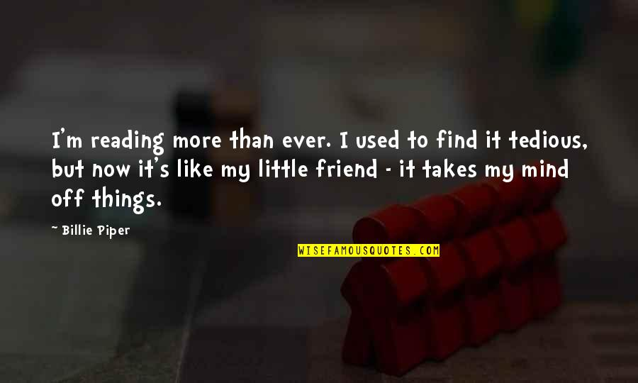 I'm Used To It Quotes By Billie Piper: I'm reading more than ever. I used to