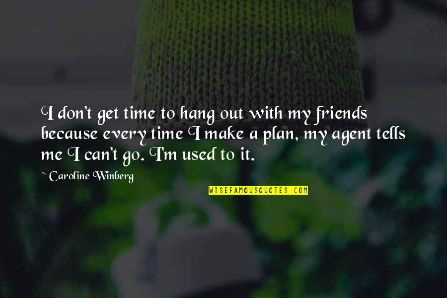I'm Used To It Quotes By Caroline Winberg: I don't get time to hang out with