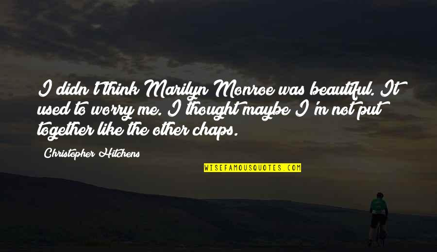 I'm Used To It Quotes By Christopher Hitchens: I didn't think Marilyn Monroe was beautiful. It