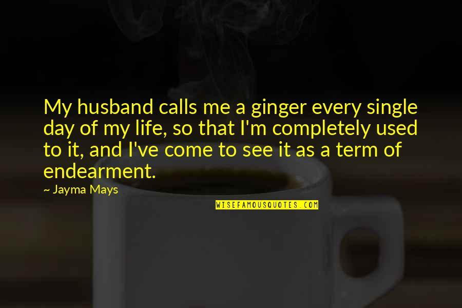 I'm Used To It Quotes By Jayma Mays: My husband calls me a ginger every single