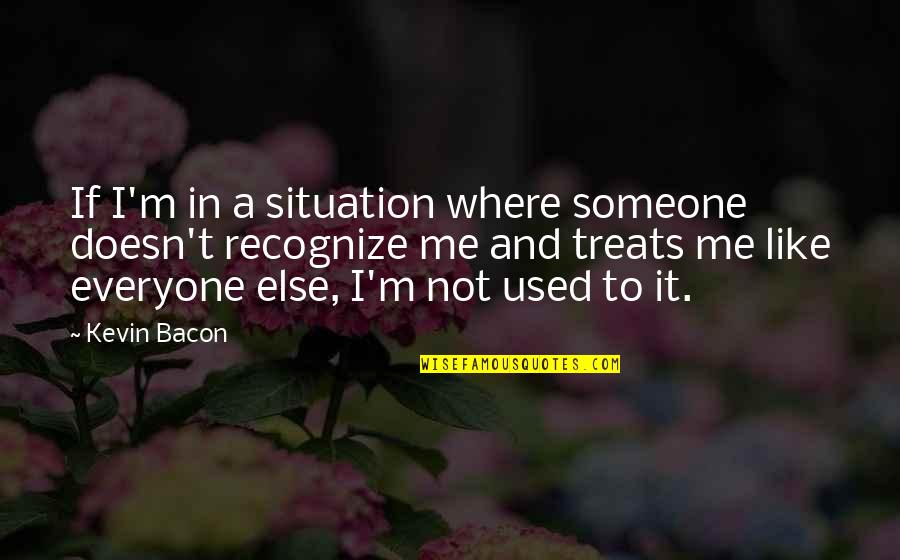 I'm Used To It Quotes By Kevin Bacon: If I'm in a situation where someone doesn't