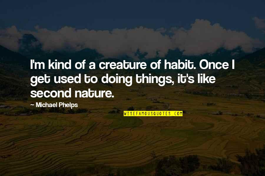 I'm Used To It Quotes By Michael Phelps: I'm kind of a creature of habit. Once