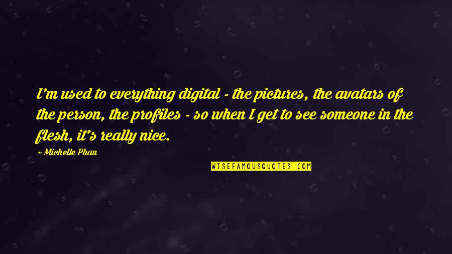 I'm Used To It Quotes By Michelle Phan: I'm used to everything digital - the pictures,