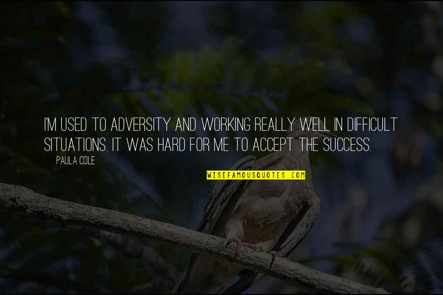 I'm Used To It Quotes By Paula Cole: I'm used to adversity and working really well