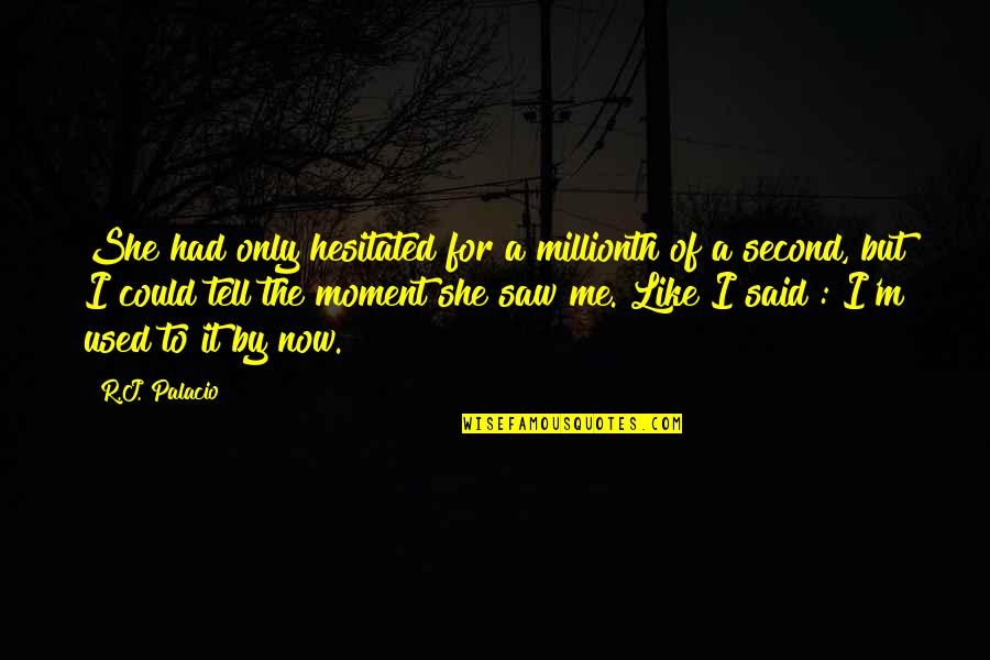 I'm Used To It Quotes By R.J. Palacio: She had only hesitated for a millionth of