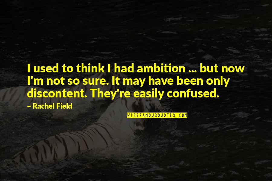 I'm Used To It Quotes By Rachel Field: I used to think I had ambition ...